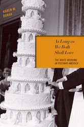 As Long as We Both Shall LoveThe White Wedding in Postwar America