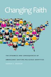 Changing FaithThe Dynamics and Consequences of Americans' Shifting Religious Identities