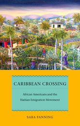 Caribbean CrossingAfrican Americans and the Haitian Emigration Movement