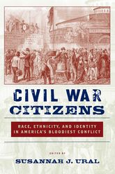 Civil War CitizensRace, Ethnicity, and Identity in America's Bloodiest Conflict