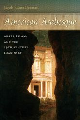 American ArabesqueArabs and Islam in the Nineteenth Century Imaginary