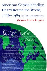 American Constitutionalism Heard Round the World, 1776-1989A Global Perspective