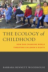 The Ecology of ChildhoodHow Our Changing World Threatens Children's Rights