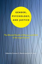 Gender, Psychology, and JusticeThe Mental Health of Women and Girls in the Legal System