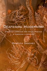 Deafening Modernism: Embodied Language and Visual Poetics in American Literature