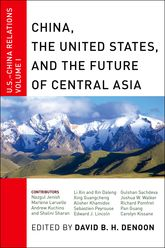 China, The United States, and the Future of Central AsiaU.S.-China Relations, Volume I