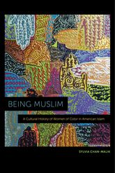 Being MuslimA Cultural History of Women of Color in American Islam