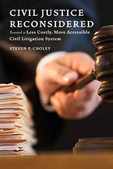 Civil Justice ReconsideredToward a Less Costly, More Accessible Litigation System