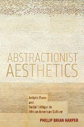 Abstractionist AestheticsArtistic Form and Social Critique in African American Culture