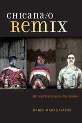 Chicana/o RemixArt and Errata Since the Sixties