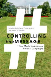 Controlling the MessageNew Media in American Political Campaigns
