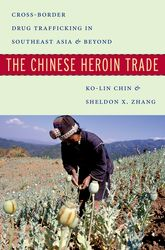 The Chinese Heroin TradeCross-Border Drug Trafficking in Southeast Asia and Beyond